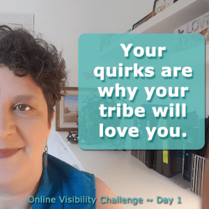 Your Quirks Are Why Your Tribe Will Love You - Online Visibility Challenge