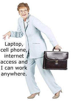 If I have my cell phone, laptop and internet access I can work anywhere