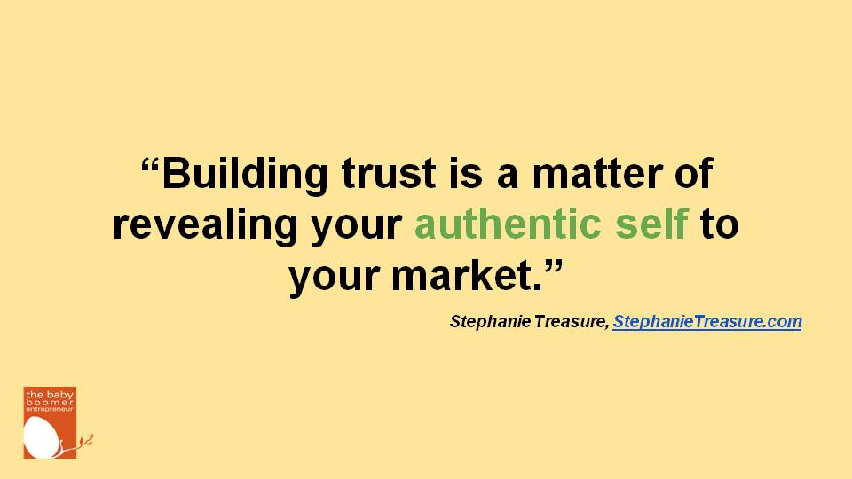 """Building trust is a matter of revealing your authentic self to  your market."""