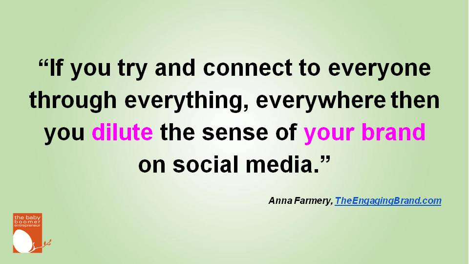 """If you try and connect to everyone through everything, everywhere then you dilute the sense of your brand on social media."" Anna Farmery"