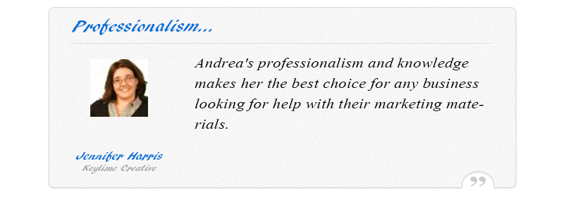 Andrea is the best choice for someone looking for help with their marketing materials