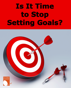 Is it time to stop setting goals?