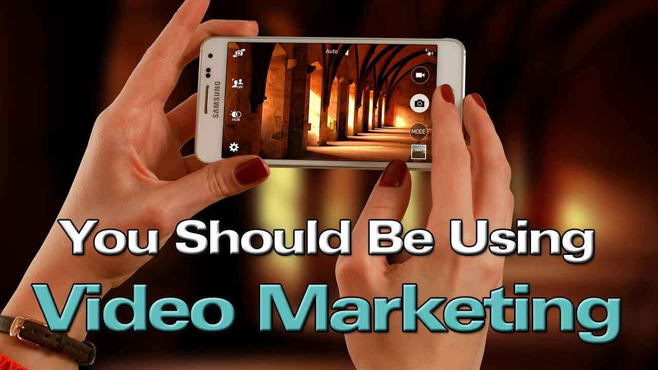You Should be Using Video Marketing
