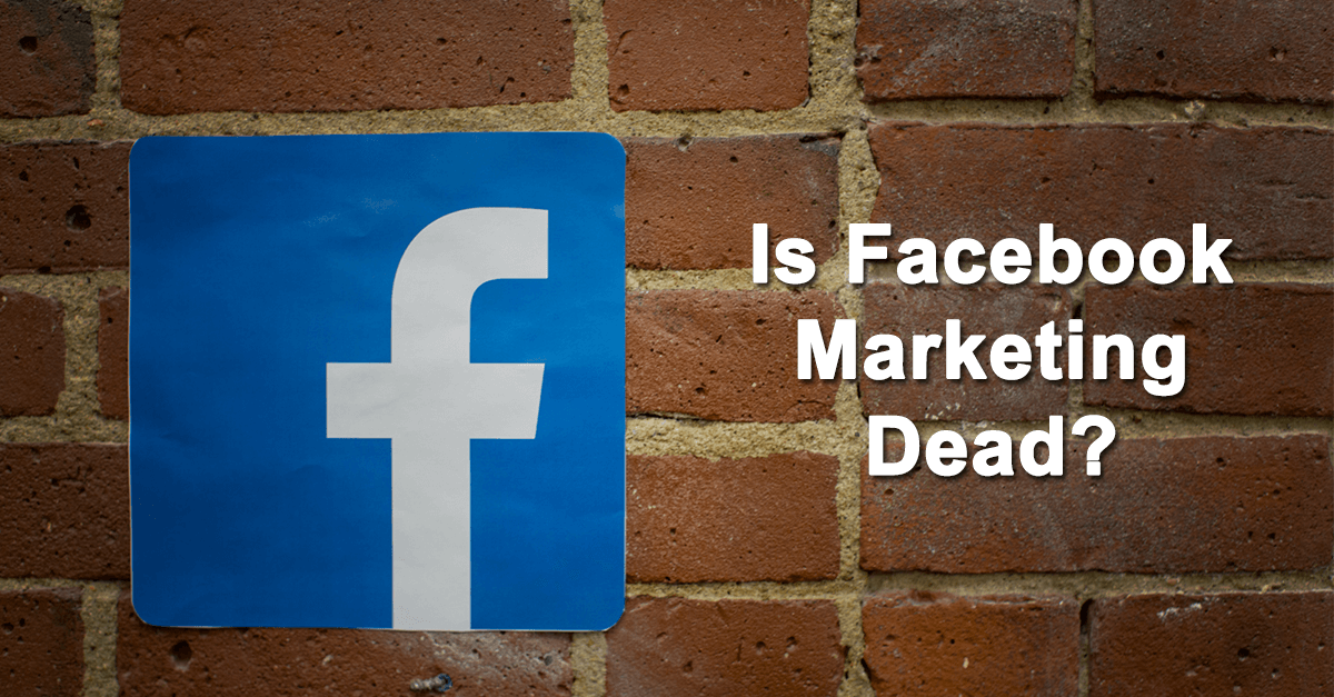 Is Facebook Marketing Dead