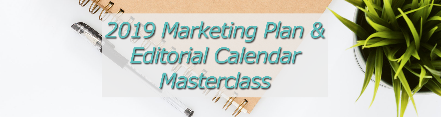 2019 Marketing Plan & Editorial Calendar Masterclass